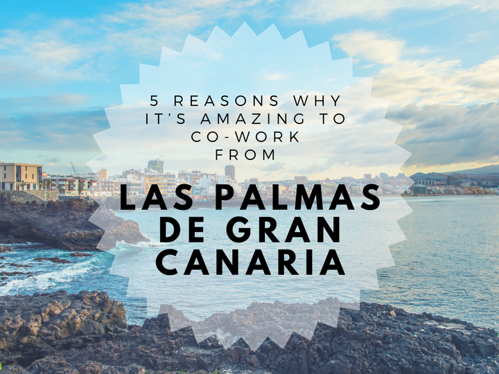 5 reasons why it's amazing to co-work from Las Palmas in Gran Canaria